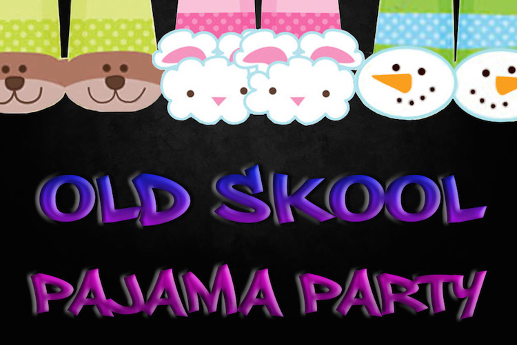Old Skool Pajama Party